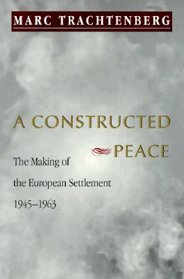 A Constructed Peace By Trachtenberg, Marc