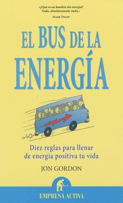 El bus de la energia / The Energy Bus By Gordon, Jon